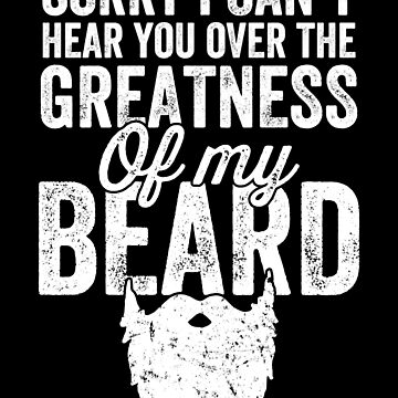 Sorry I can't hear you over the greatness of my beard by alexmichel