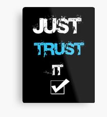 Just Trust It T-Shirt Metal Print
