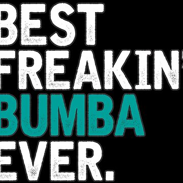 Best Freakin' Bumba Ever, T Shirt Gift for Mama/Grandma  by BBPDesigns