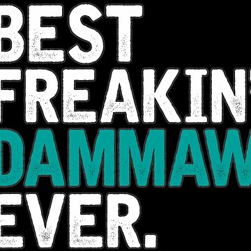 Best Freakin' Dammaw Ever, T Shirt Gift for Mama/Grandma  by BBPDesigns