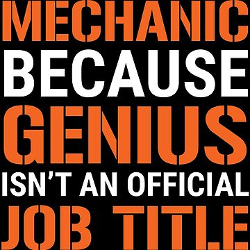 Funny Mechanic Because Genius Job Title T-Shirt by zcecmza