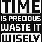 « Le temps est précieux gaspille le judicieusement » par artvia