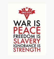 War is Peace, Freedom is Slavery, Ignorance is Strength Art Print