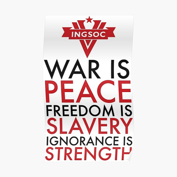 War is Peace, Freedom is Slavery, Ignorance is Strength Poster
