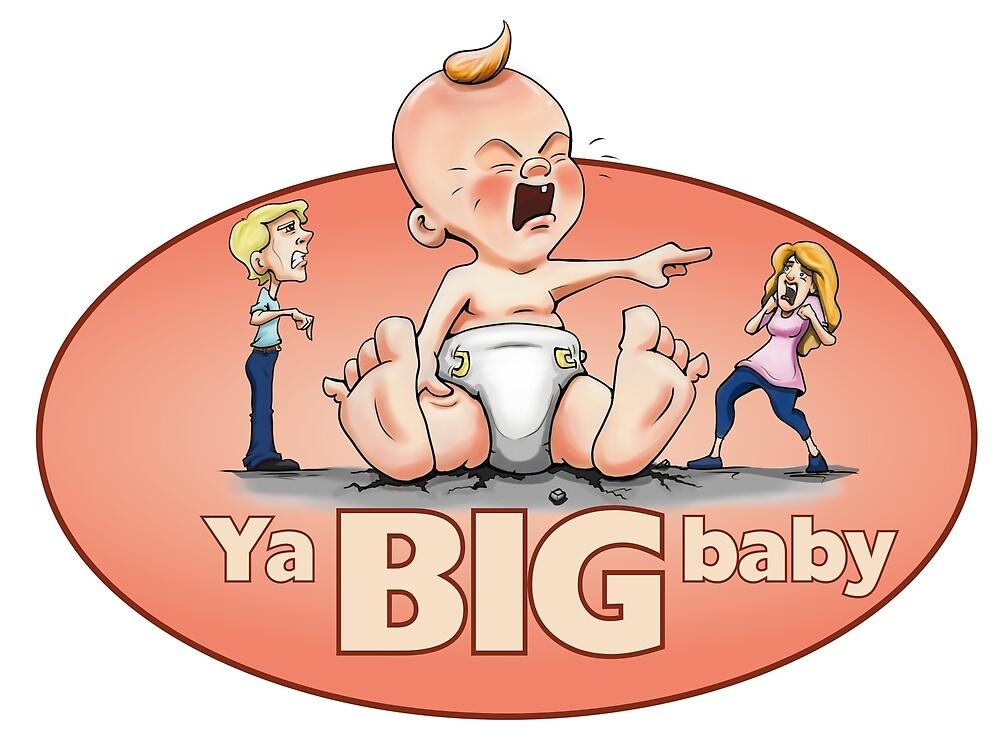 Ya BIG Baby by sketchtodigital