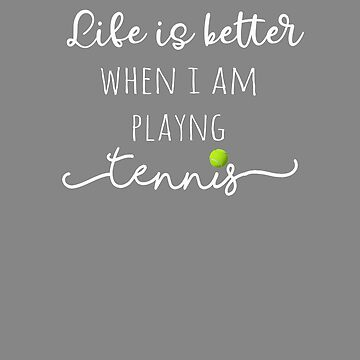 Top Fun life is better with Tennis design by LGamble12345