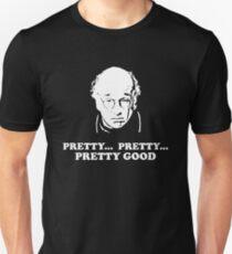 Pretty... Pretty... Pretty Good Unisex T-Shirt