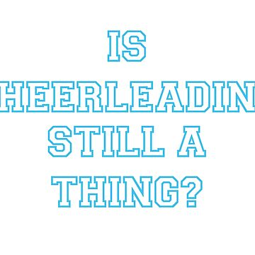 Is Cheerleading Still A Thing? by ctala784
