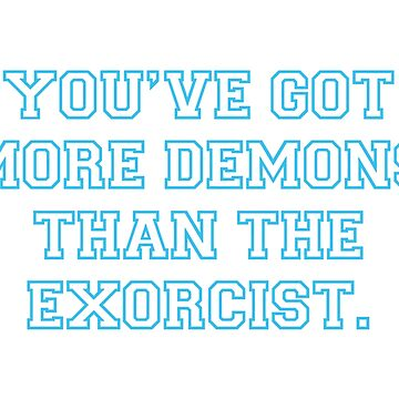 You've Got More Demons Than The Exorcist. by ctala784