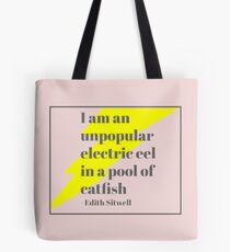 I am an unpopular electric eel in a pool of catfish - Edith Sitwell Tote Bag