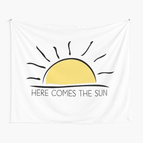 Inspirational Quote - Here comes the sun Tapestry