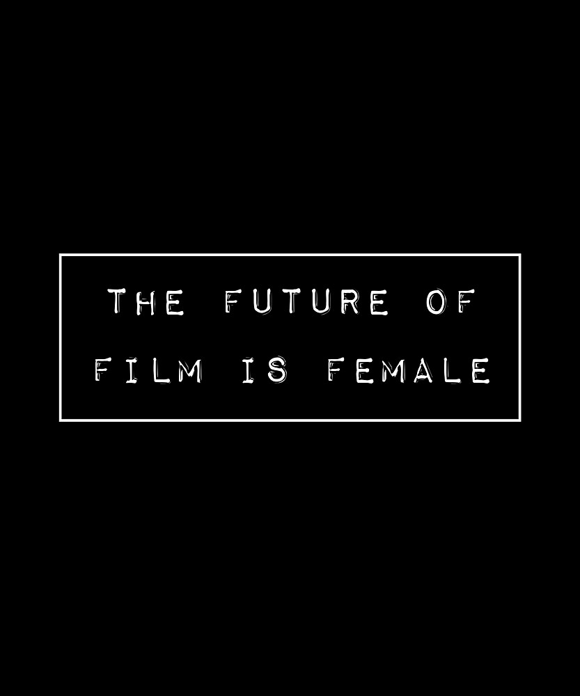 The Future of Film is Female Imprint by huxdesigns