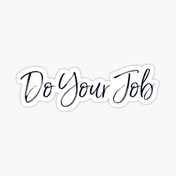 Do Your Job Sticker