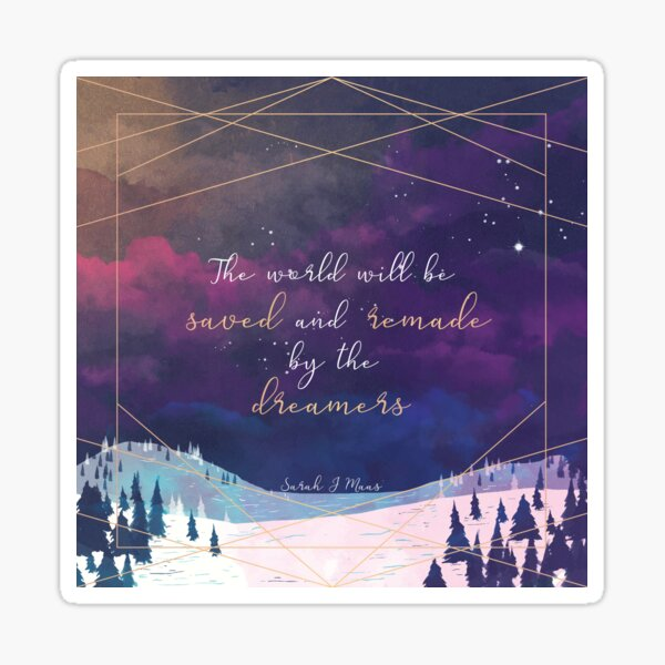 The World will be saved and remade by the dreamers Quote Sticker