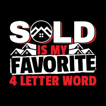Realtor Design Sold Is My Favorite 4 letter Word Funny Real Estate by stockwell315