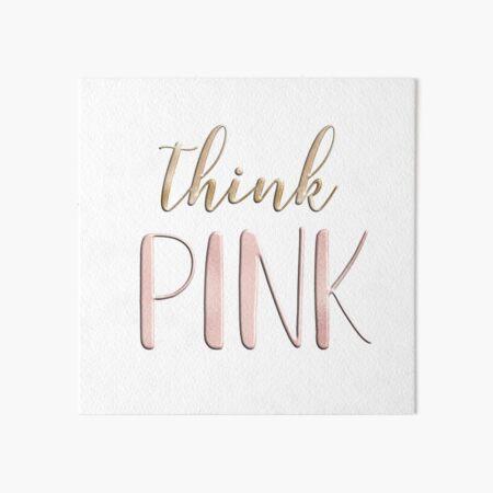 Think pink Art Board Print