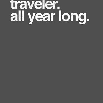 Traveler. All Year Long. by Map-Your-World