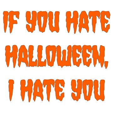 If You Hate Halloween, I Hate You by pinkbloodshop