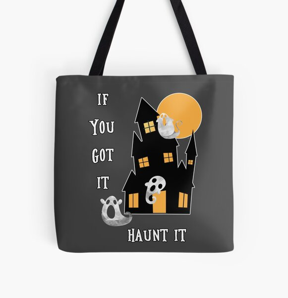 If You Got It Haunt It All Over Print Tote Bag