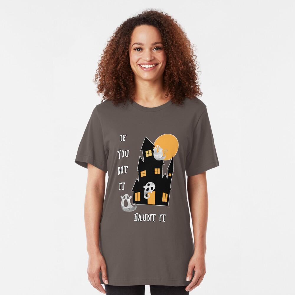If You Got It Haunt It Slim Fit T-Shirt