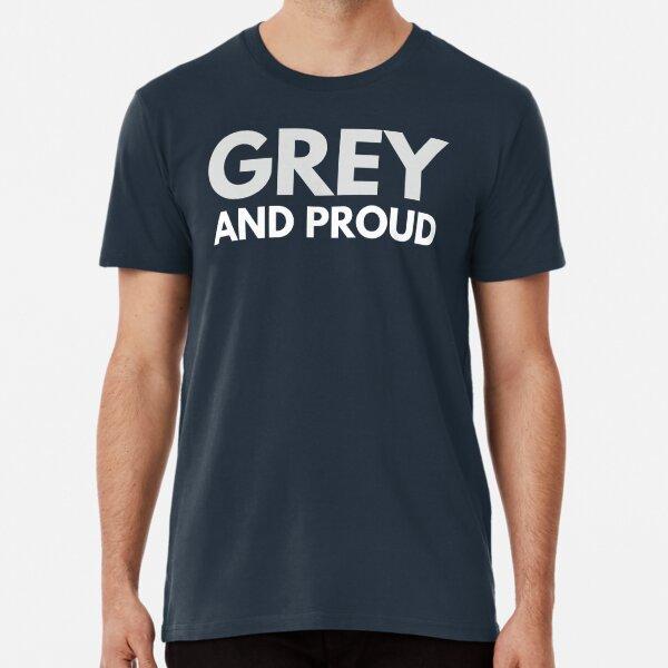 Grey and Proud Premium T-Shirt