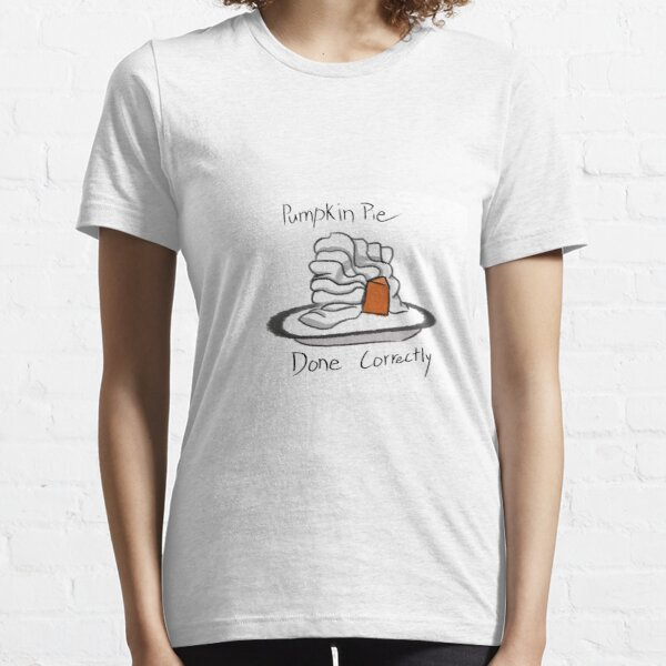Pumpkin Pie Done Correctly Essential T-Shirt