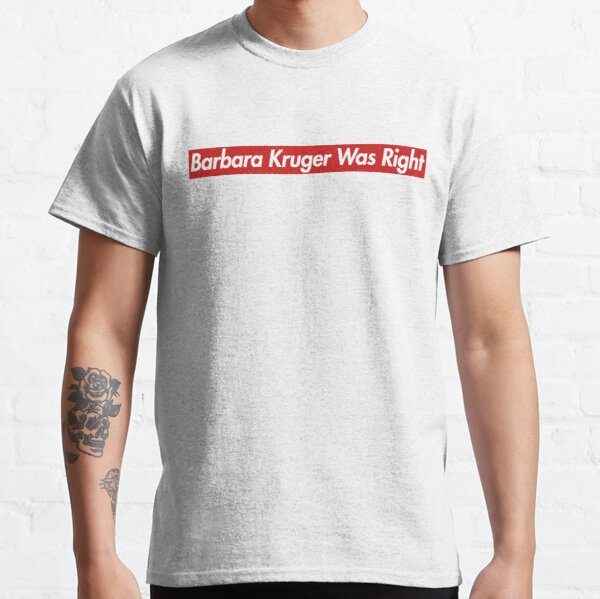 The Carlyle Supremium - Barbara Kruger Was Right Tee Classic T-Shirt