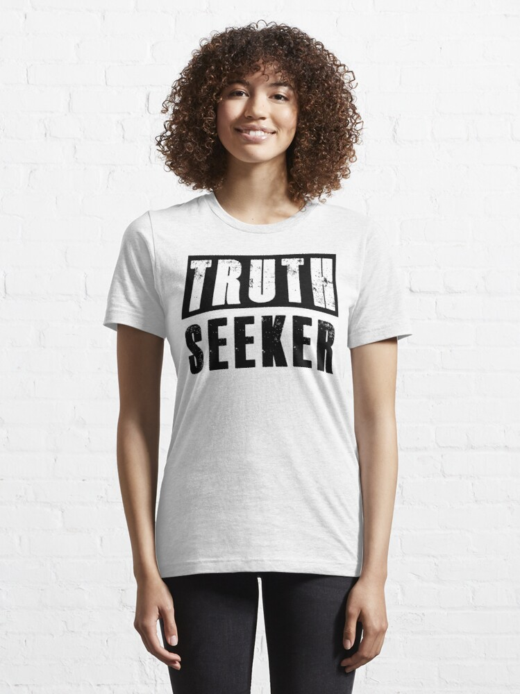 Alternate view of I am a TRUTH SEEKER Essential T-Shirt