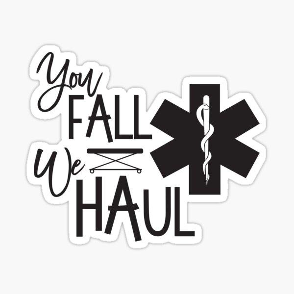 You Fall We Haul Funny AMR Paramedic EMT EMS ER Gift Sticker