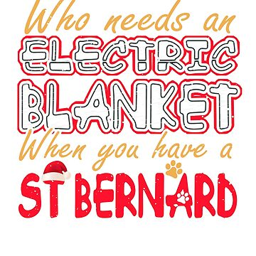 Christmas St Bernard Who Needs an Electric Blanket When You Have a St Bernard by KanigMarketplac