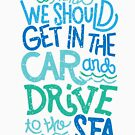 Travel Tee, I think we should get in the car and drive to the sea by SleeplessLady