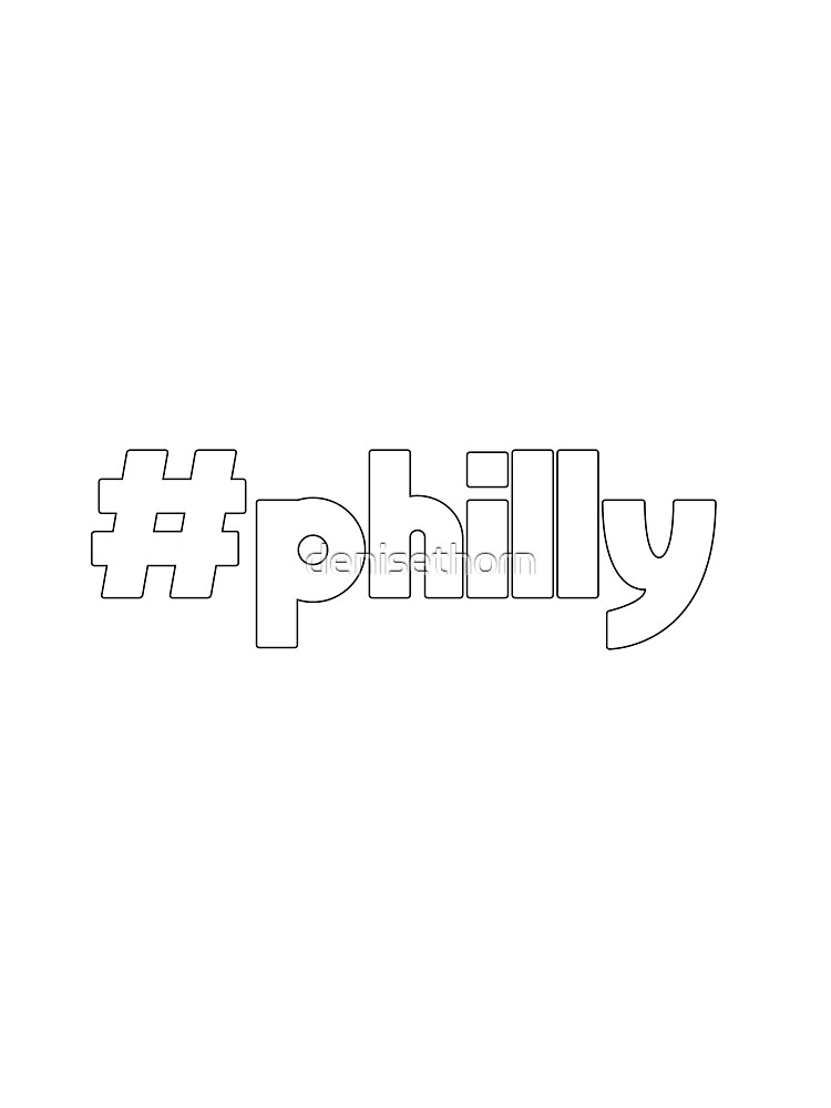 Hashtag Philly Outline by denisethorn