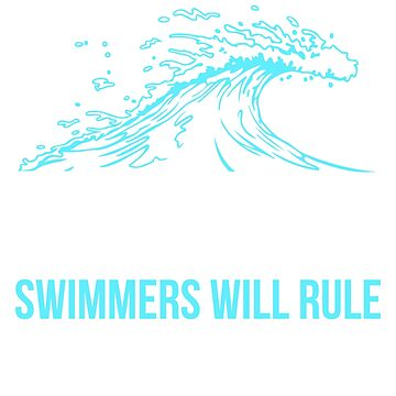 When Global Warming Hits Swimmers Will Rule Swimming T-Shirt by noirty