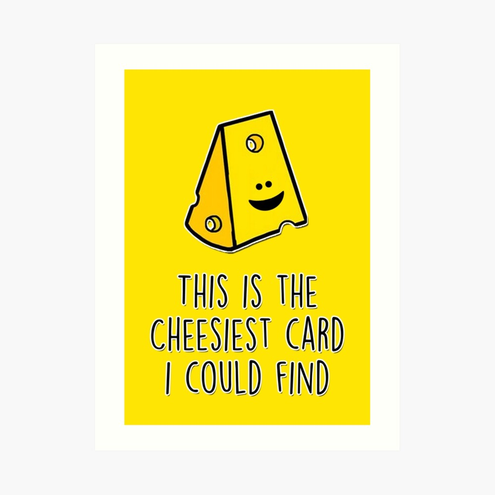 This is the cheesiest card I could find Art Print