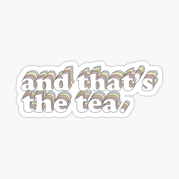 And That's The Tea (Style 2) Sticker