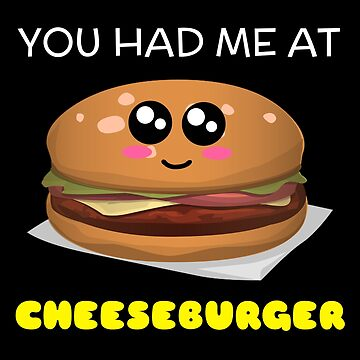 You Had Me At Cheeseburger Funny Burger Pun by DogBoo