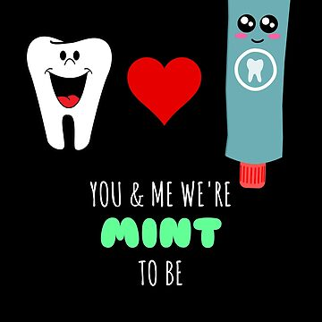 You And Me We're Mint To Be Cute Toothpaste Pun by DogBoo