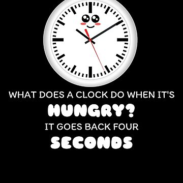 What Does A Clock Do When It's Hungry Funny Clock Pun by DogBoo