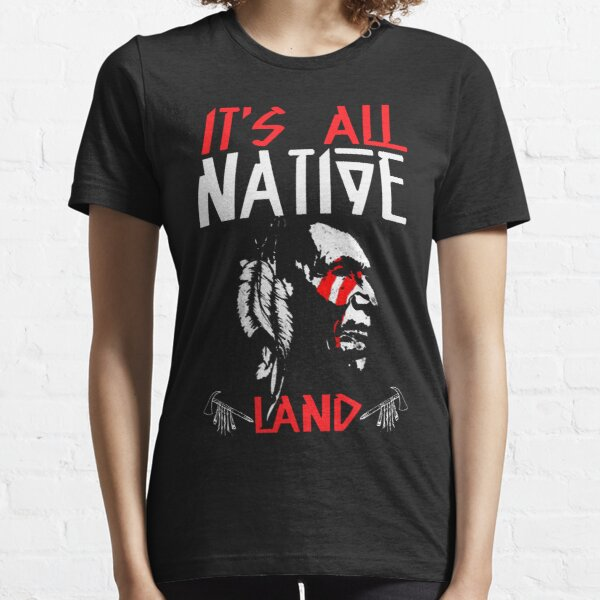 It's All Native Land - Native American Essential T-Shirt