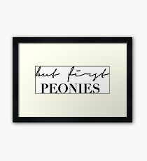 But first peonies Framed Print