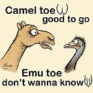 Camel toe, good to go ...emu toe, don't wanna know. by Jed Dunstan