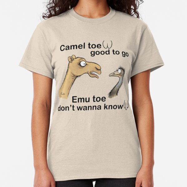 Camel toe, good to go ...emu toe, don't wanna know. Classic T-Shirt