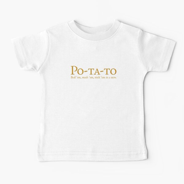 Po-ta-to - boil 'em, mash 'em, stick 'em in a stew Baby T-Shirt