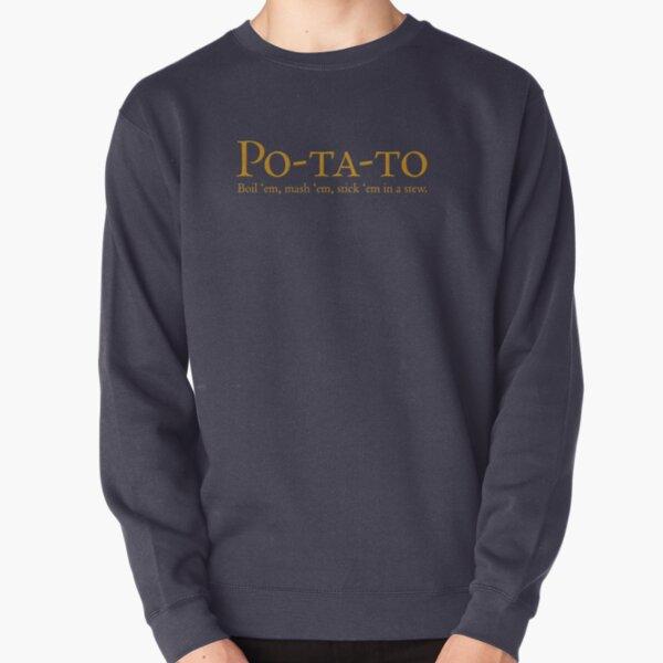 Po-ta-to - boil 'em, mash 'em, stick 'em in a stew Pullover Sweatshirt