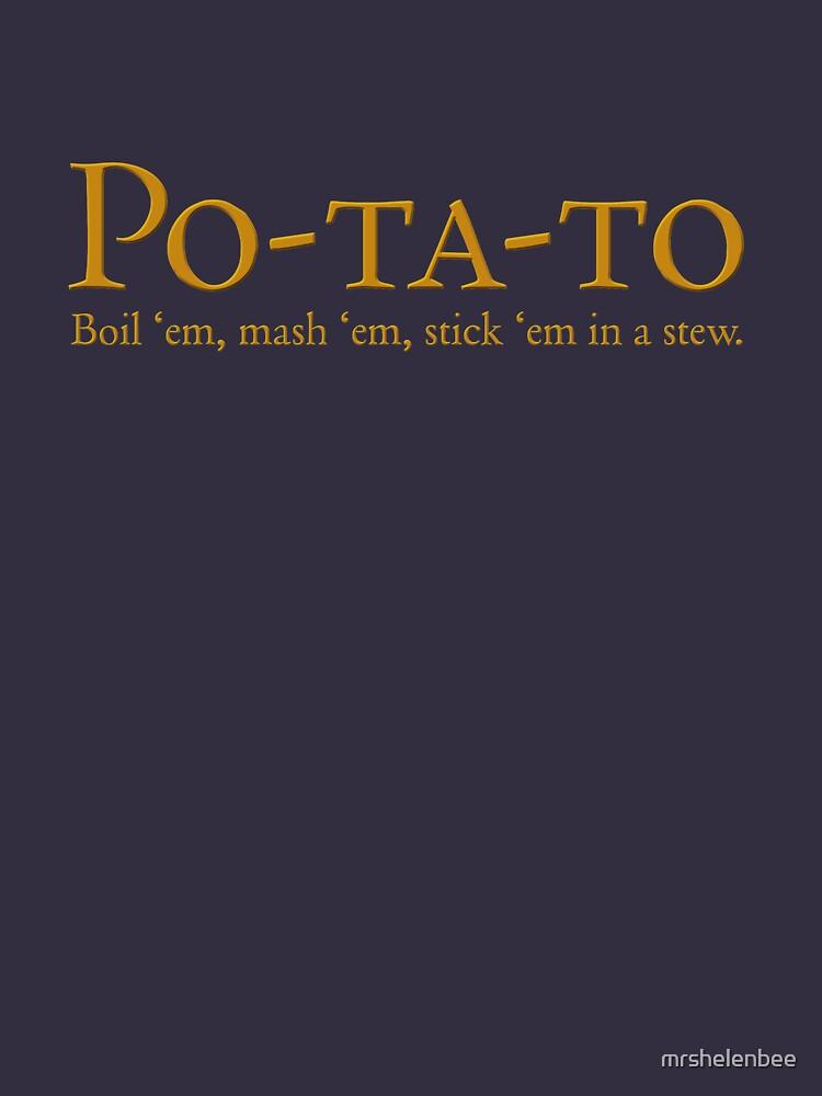 Po-ta-to - boil 'em, mash 'em, stick 'em in a stew by mrshelenbee