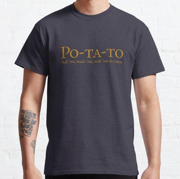 Po-ta-to - boil 'em, mash 'em, stick 'em in a stew Classic T-Shirt