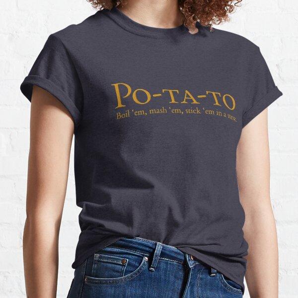 Po-ta-to - les faire bouillir, les écraser, les coller dans un ragoût T-shirt classique