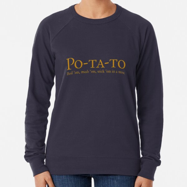 Po-ta-to - boil 'em, mash 'em, stick 'em in a stew Lightweight Sweatshirt