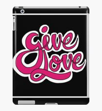 Give Love - Brush Script Typography iPad Case/Skin