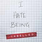 I HATE BEING LABELLED! by Catherine MacBride